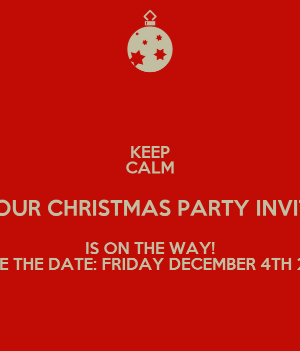 Keeping Christmas All The Year: KEEP CALM YOUR CHRISTMAS PARTY INVITE IS ON THE WAY! SAVE