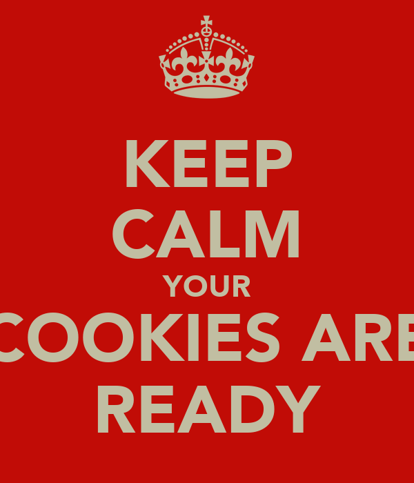 KEEP CALM YOUR COOKIES ARE READY
