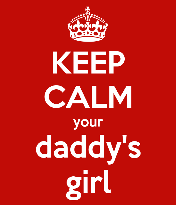 KEEP CALM your daddy's girl