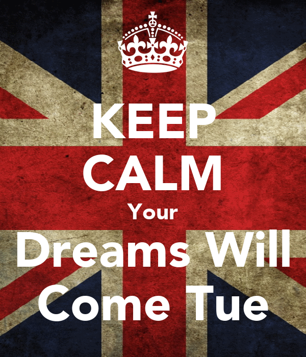KEEP CALM Your Dreams Will Come Tue