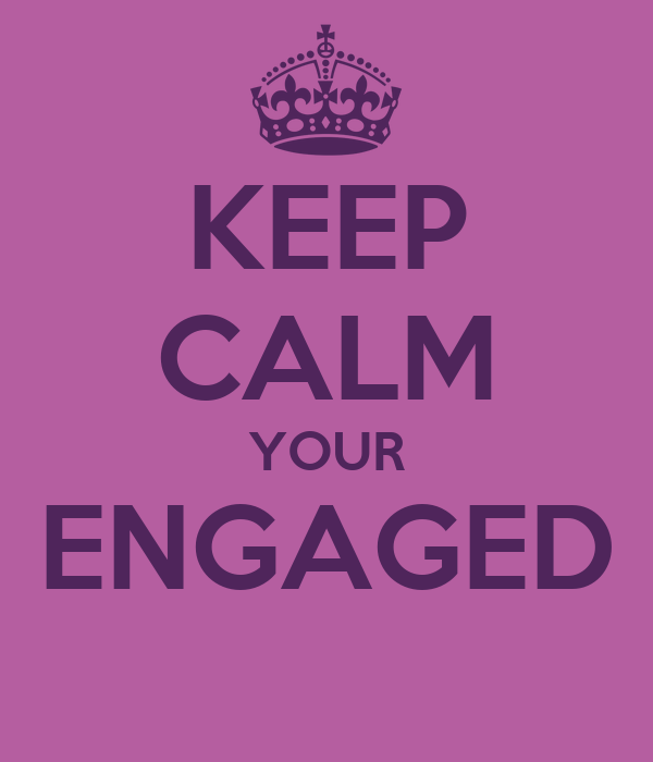 KEEP CALM YOUR ENGAGED