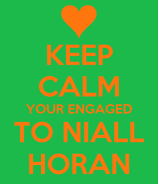 KEEP CALM YOUR ENGAGED TO NIALL HORAN