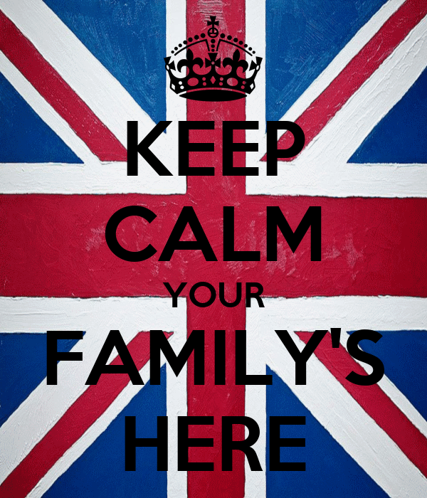 KEEP CALM YOUR FAMILY'S HERE