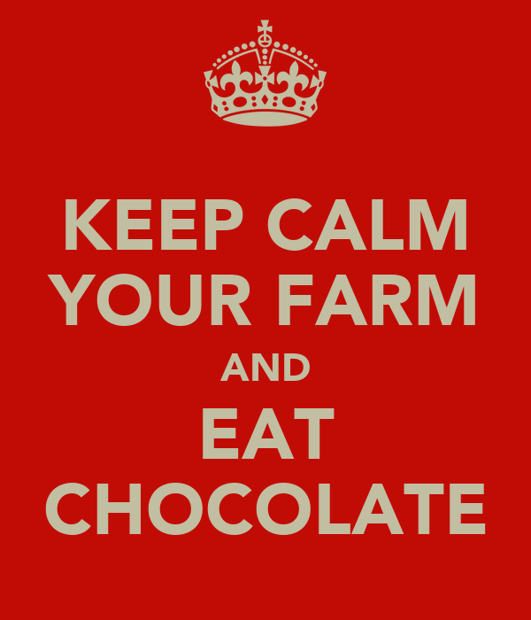 KEEP CALM YOUR FARM AND EAT CHOCOLATE