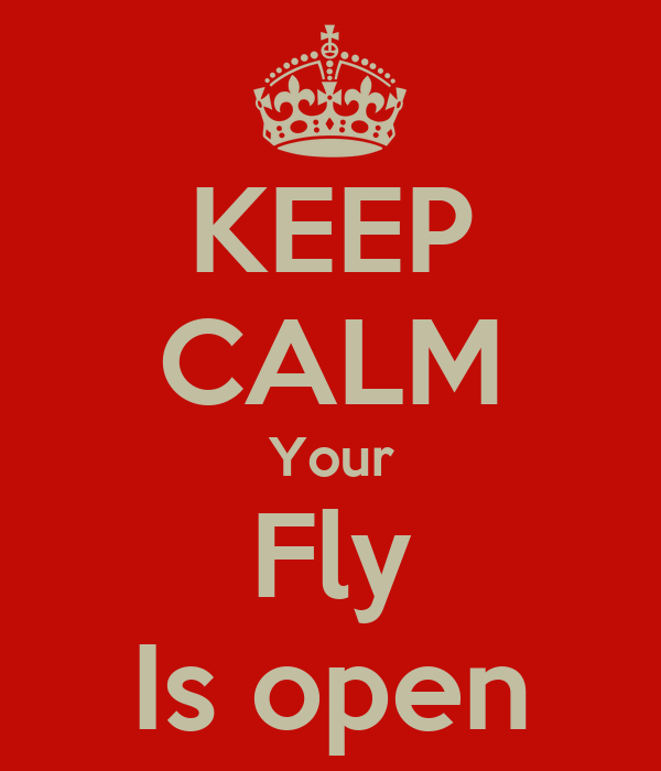 KEEP CALM Your Fly Is open