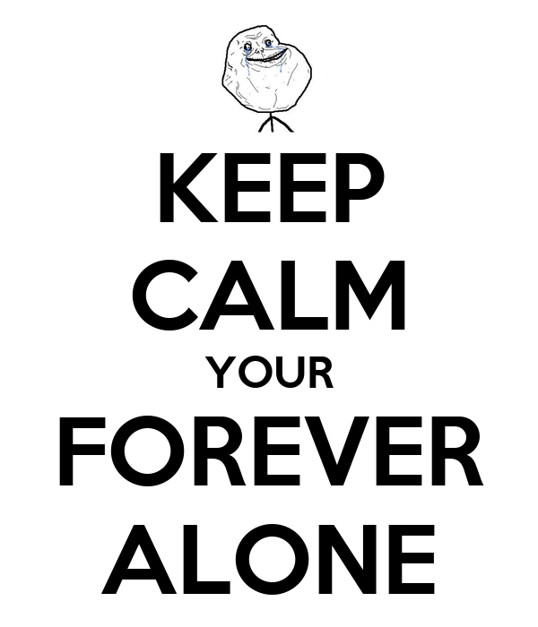 KEEP CALM YOUR FOREVER ALONE
