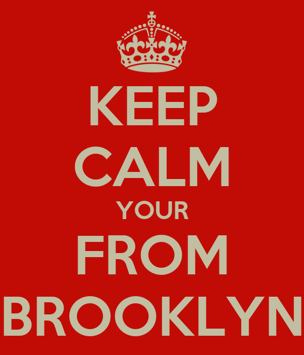 KEEP CALM YOUR FROM BROOKLYN