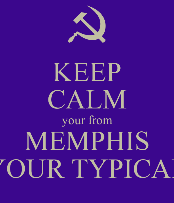 KEEP CALM your from MEMPHIS YOUR TYPICAL