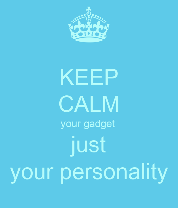 KEEP CALM your gadget  just your personality