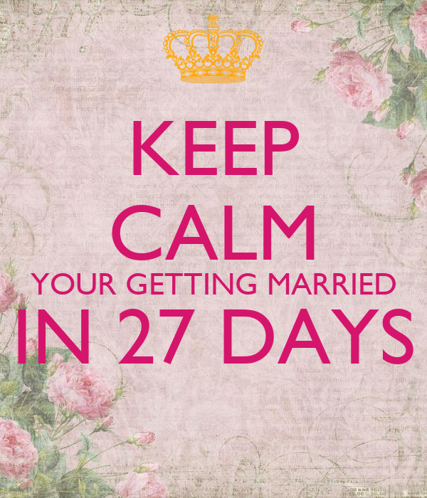KEEP CALM YOUR GETTING MARRIED IN 27 DAYS