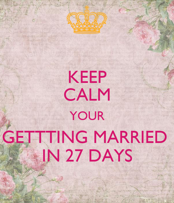 KEEP CALM YOUR GETTTING MARRIED  IN 27 DAYS