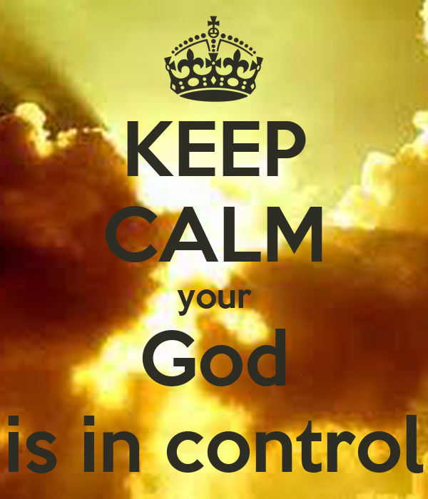 KEEP CALM your God is in control