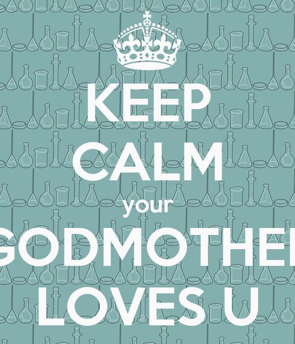 KEEP CALM your GODMOTHER LOVES U
