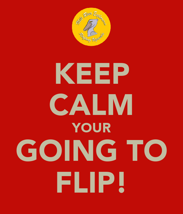 KEEP CALM YOUR GOING TO FLIP!