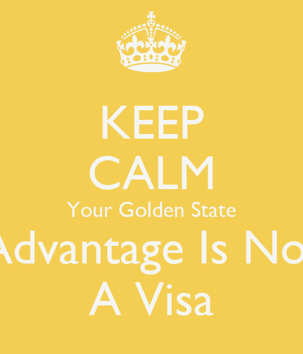 KEEP CALM Your Golden State Advantage Is Not A Visa