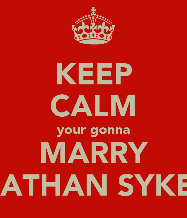 KEEP CALM your gonna MARRY NATHAN SYKES