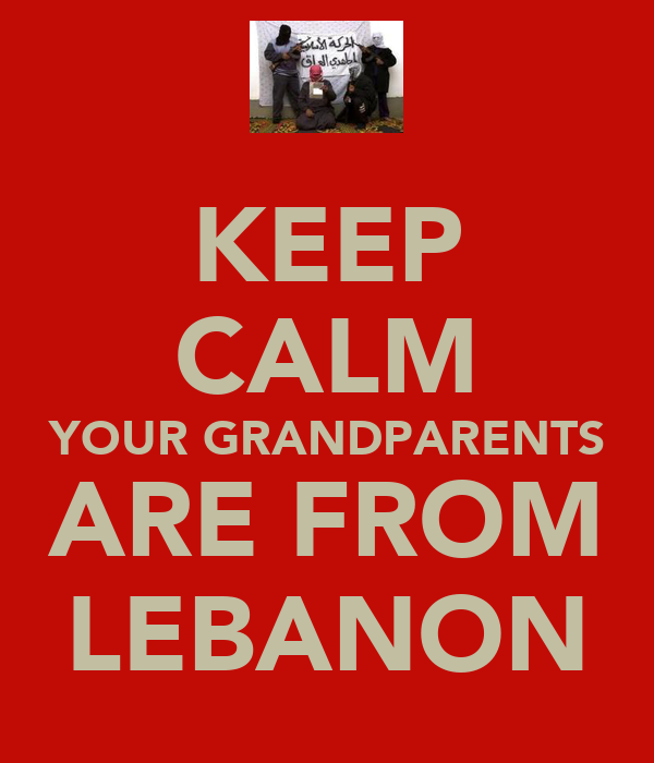 KEEP CALM YOUR GRANDPARENTS ARE FROM LEBANON