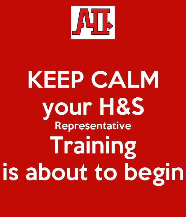 KEEP CALM your H&S  Representative  Training is about to begin