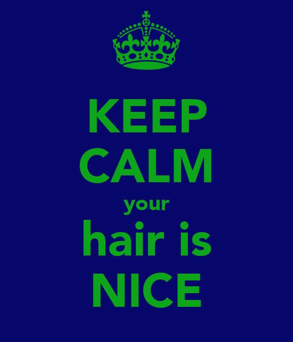 KEEP CALM your hair is NICE