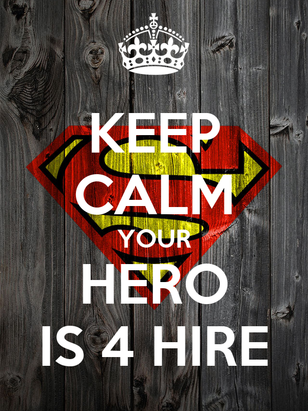 KEEP CALM YOUR HERO IS 4 HIRE
