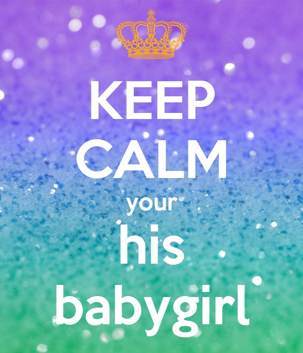 KEEP CALM your his babygirl