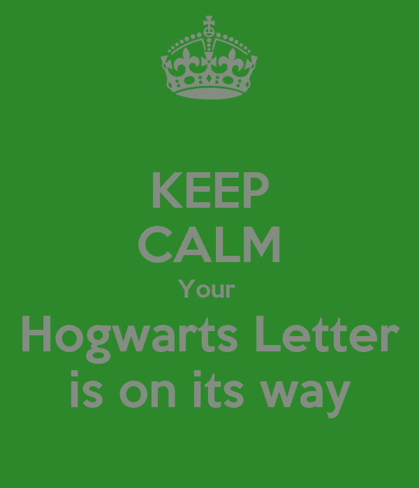 KEEP CALM Your  Hogwarts Letter is on its way