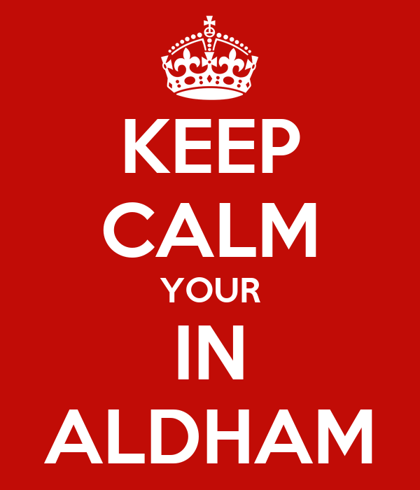 KEEP CALM YOUR IN ALDHAM