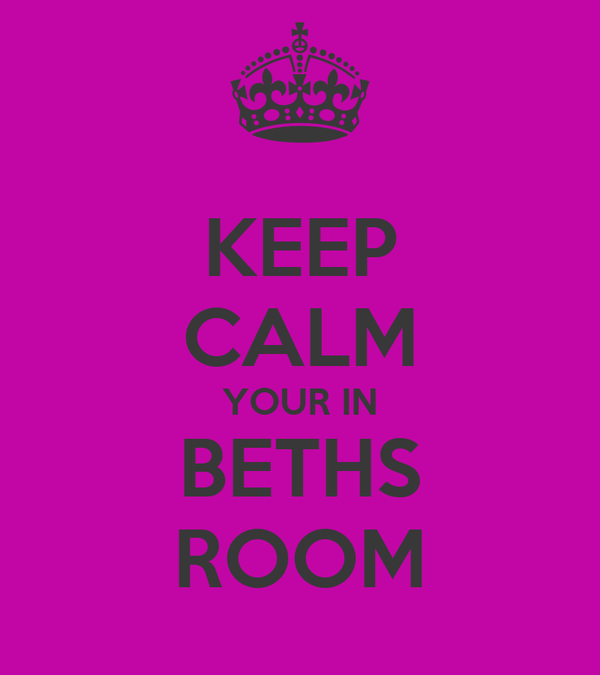 KEEP CALM YOUR IN BETHS ROOM