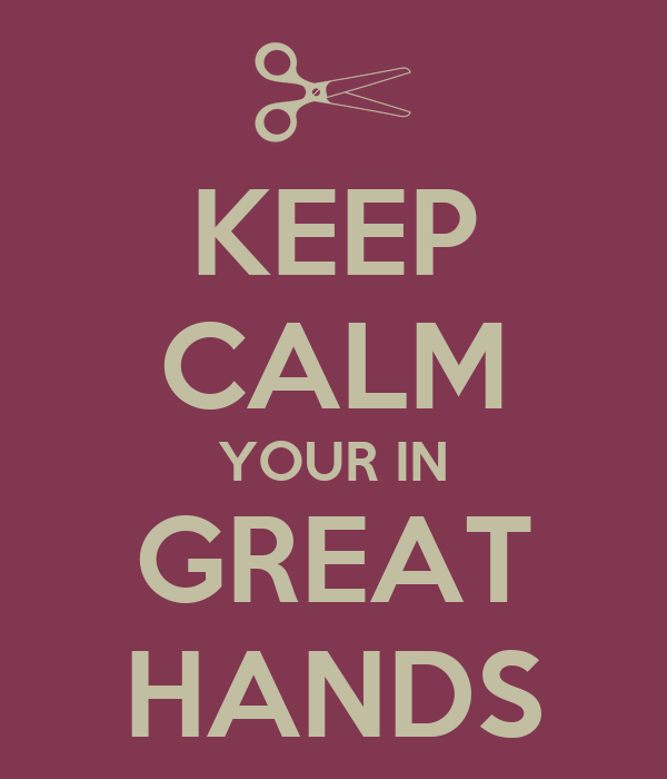 KEEP CALM YOUR IN GREAT HANDS