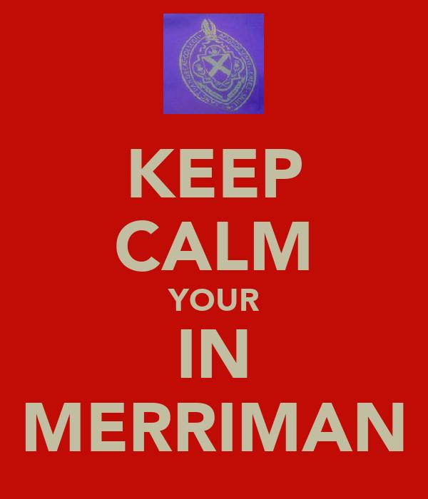 KEEP CALM YOUR IN MERRIMAN