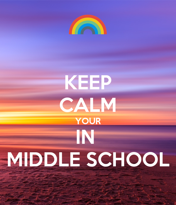 KEEP CALM YOUR IN  MIDDLE SCHOOL