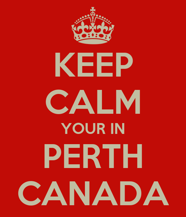 KEEP CALM YOUR IN PERTH CANADA