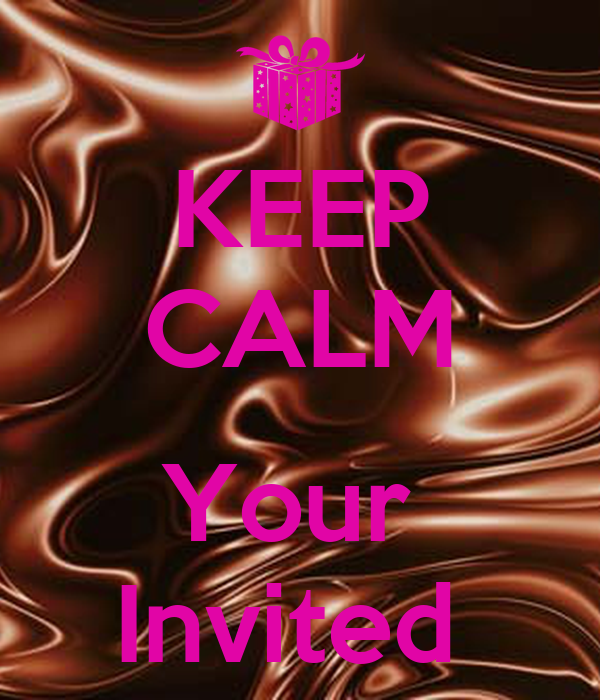 KEEP CALM  Your  Invited