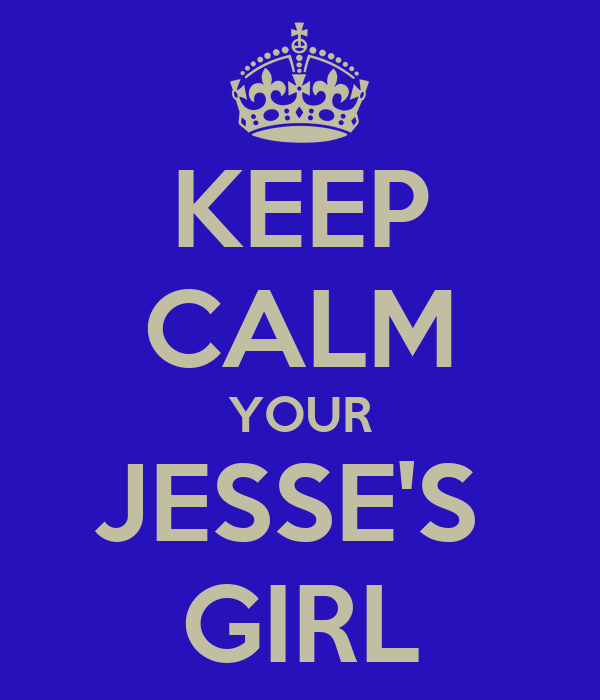 KEEP CALM YOUR JESSE'S  GIRL