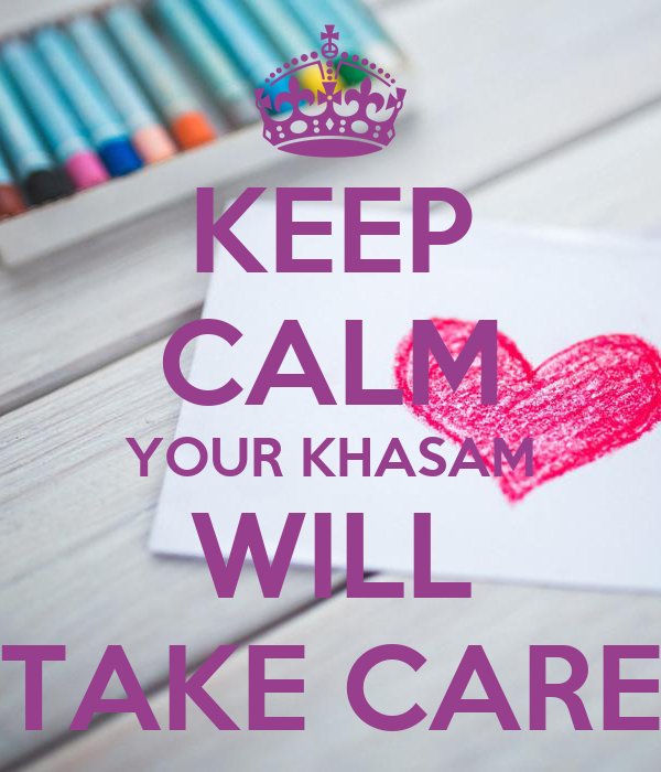 KEEP CALM YOUR KHASAM WILL TAKE CARE