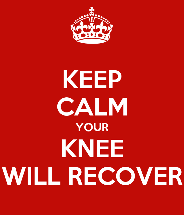KEEP CALM YOUR KNEE WILL RECOVER