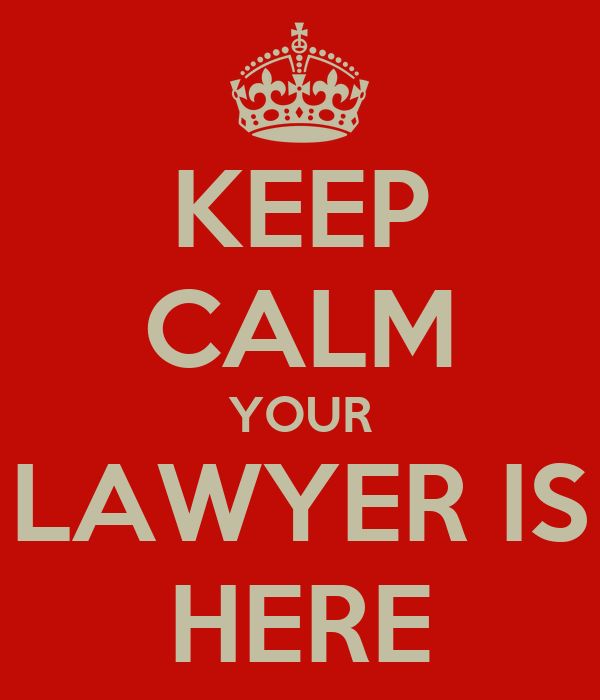 KEEP CALM YOUR LAWYER IS HERE