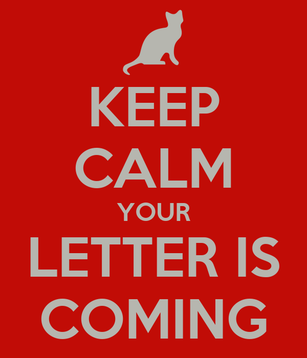 KEEP CALM YOUR LETTER IS COMING