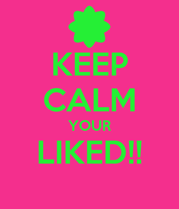 KEEP CALM YOUR LIKED!!