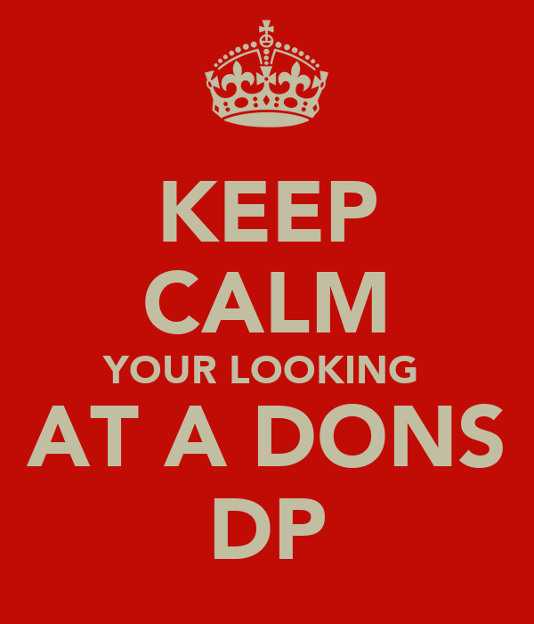 KEEP CALM YOUR LOOKING  AT A DONS DP