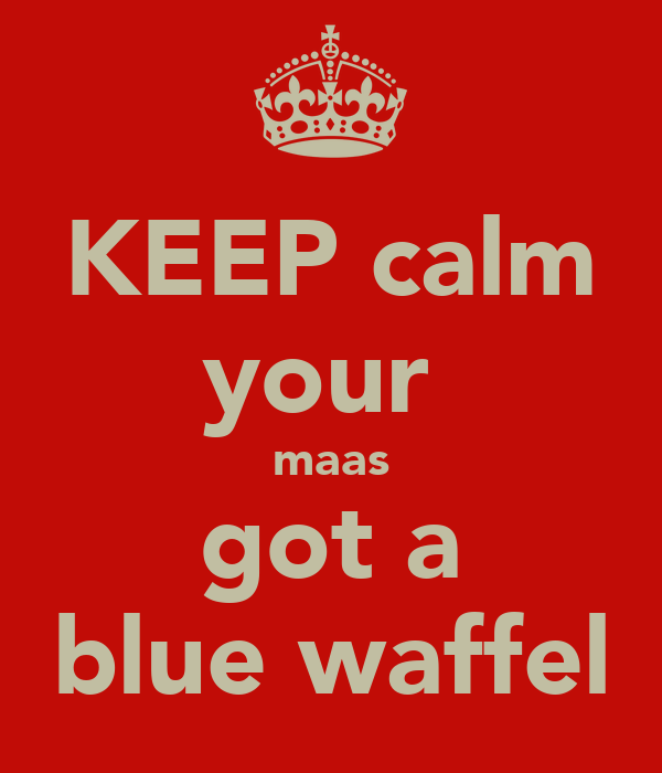 KEEP calm your  maas got a blue waffel
