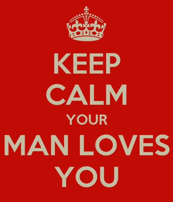 KEEP CALM YOUR MAN LOVES YOU