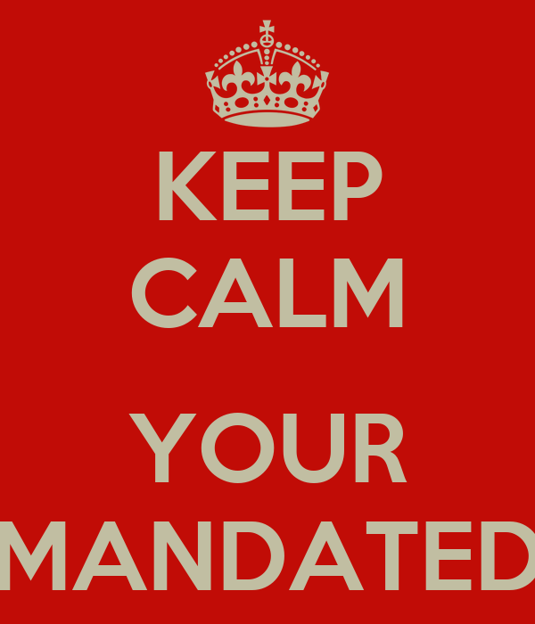 KEEP CALM  YOUR MANDATED