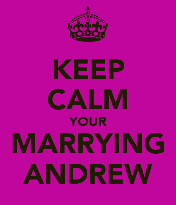 KEEP CALM YOUR MARRYING ANDREW