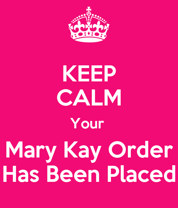 KEEP CALM Your  Mary Kay Order Has Been Placed