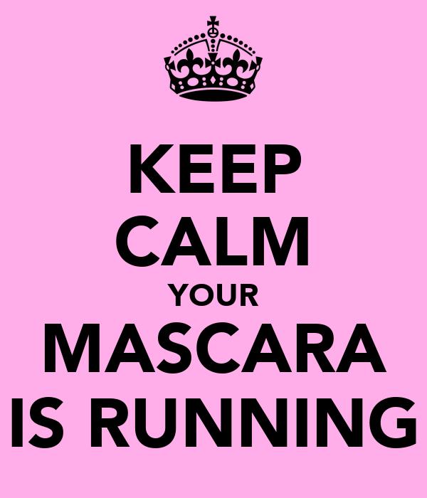 KEEP CALM YOUR MASCARA IS RUNNING