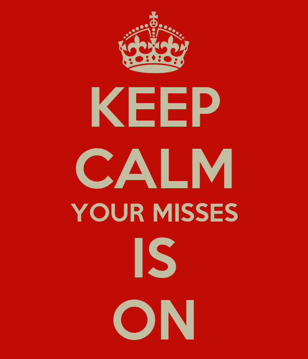 KEEP CALM YOUR MISSES IS ON