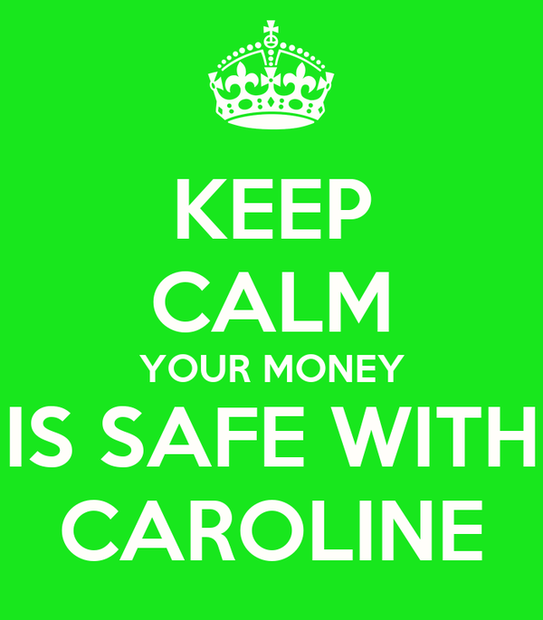 KEEP CALM YOUR MONEY IS SAFE WITH CAROLINE