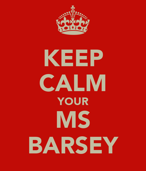 KEEP CALM YOUR MS BARSEY