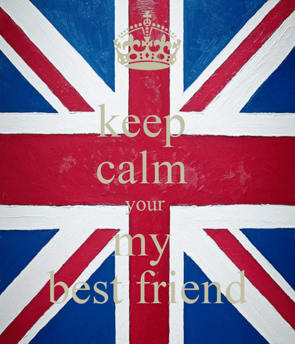 keep  calm  your  my  best friend
